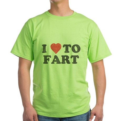 I Love To Fart Green T-Shirt