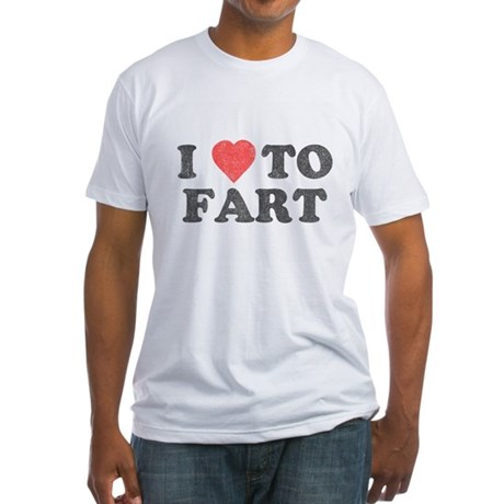 I Love To Fart Fitted T-Shirt