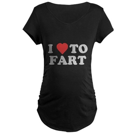 I Love To Fart Maternity T-Shirt