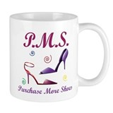 P.M.S. - Purchase More Shoes Mug