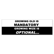 """Growing old"" Bumper Bumper Sticker"