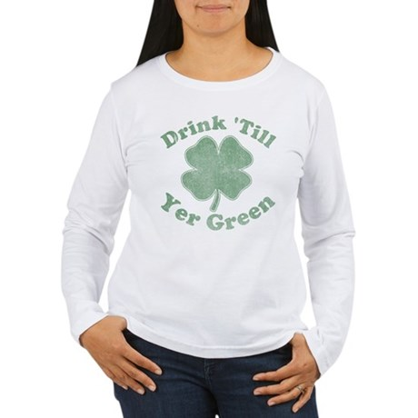Drink 'Till Yer Green Womens Long Sleeve T-Shirt