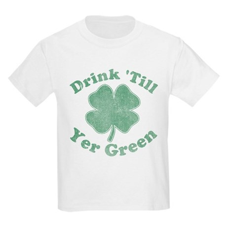 Drink 'Till Yer Green Kids Light T-Shirt