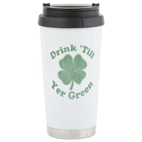 Drink 'Till Yer Green Ceramic Travel Mug