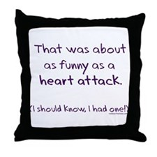 Funny as a heart attack Throw Pillow