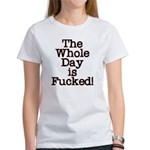 The Whole Day ... Women's T-Shirt