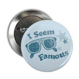 I Seem Famous Button