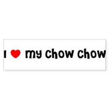 I LOVE MY CHOW CHOW Bumper Bumper Sticker