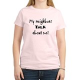 My Neighbors Talk T-Shirt