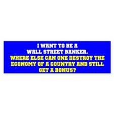 I WANT TO BE A WALL STREET BANKER...