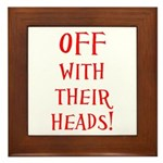OFF With Their Heads! Framed Tile