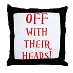 OFF With Their Heads! Throw Pillow