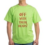 OFF With Their Heads! Green T-Shirt
