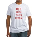 OFF With Their Heads! Fitted T-Shirt