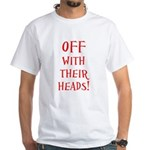 OFF With Their Heads! White T-Shirt