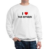 I LOVE TAX REFORM Sweatshirt