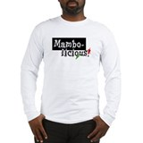 Mambolicious! Long Sleeved T-Shirt
