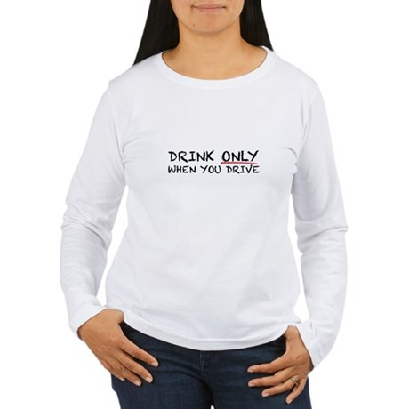 Drink Only When Driving Women's Long Sleeve T-Shir