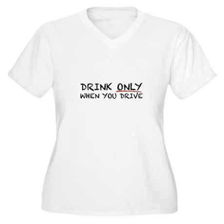 Drink Only When Driving Women's Plus Size V-Neck T