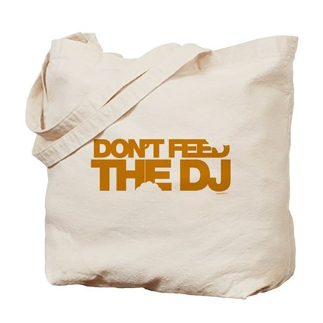 Don't Feed The DJ Tote Bag