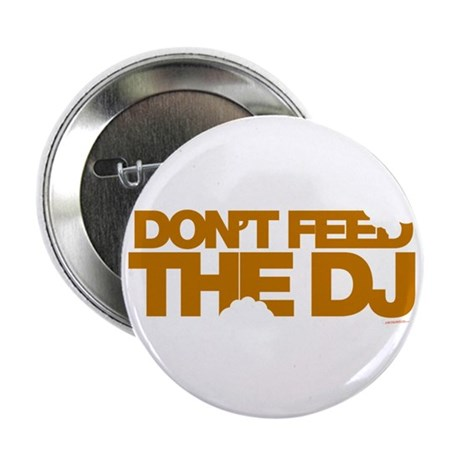 "Don't Feed The DJ 2.25"" Button"
