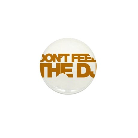 Don't Feed The DJ Mini Button