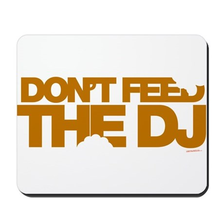 Don't Feed The DJ Mousepad