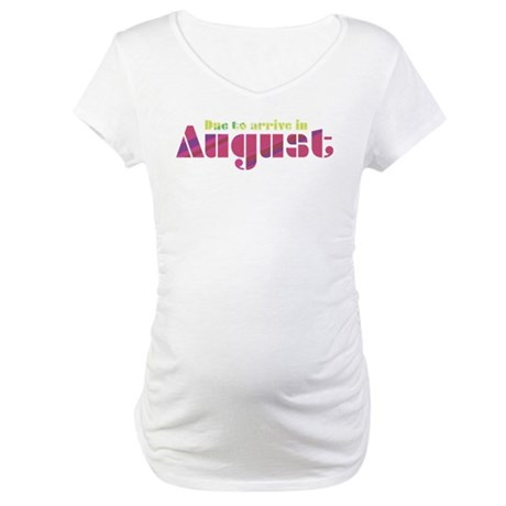 Due to Arrive in August Maternity T-Shirt