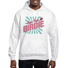 Bye Bye Birdie Hoodie