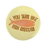 "Taste Like Fish Biscuits 3.5"" Button (100 pack)"