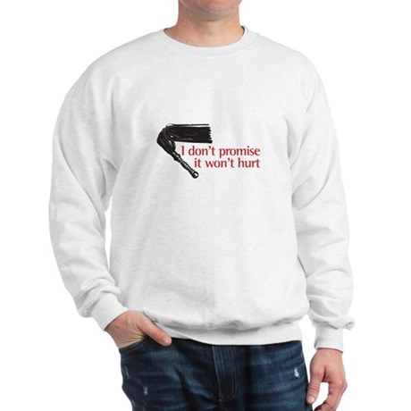 I don't promise it won't hurt Sweatshirt