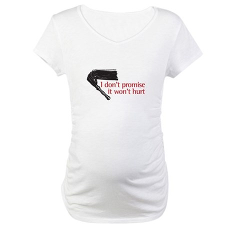 I don't promise it won't hurt Maternity T-Shirt
