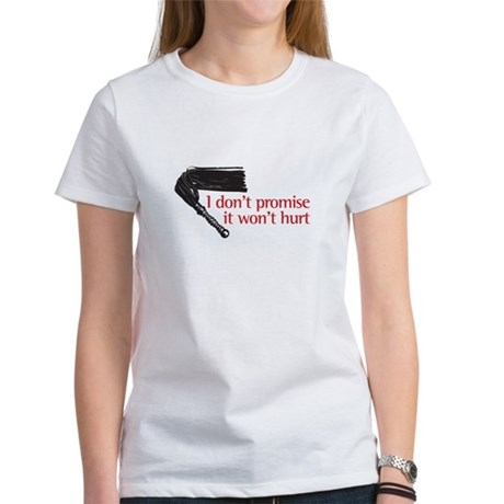 I don't promise it won't hurt Women's T-Shirt