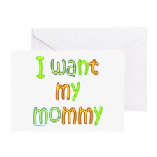 I WANT MY MOMMY Greeting Card