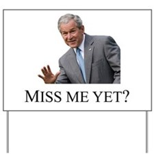 Miss Me Yet ? Yard Sign
