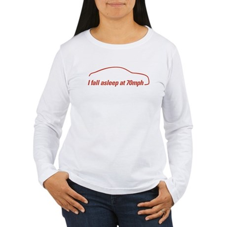 I fall asleep at 70mph Women's Long Sleeve T-Shirt