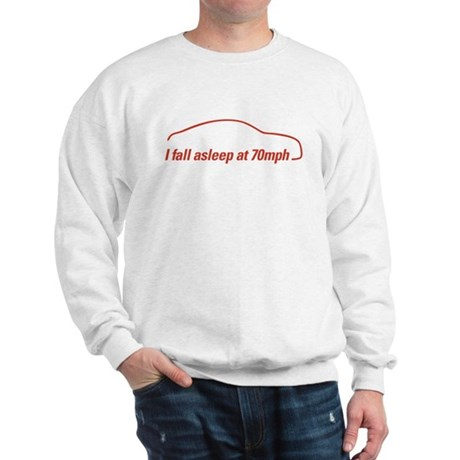 I fall asleep at 70mph Sweatshirt
