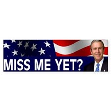 Bush Miss Me Yet? Bumper Sticker
