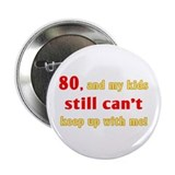 Witty 80th Birthday 2.25&quot; Button