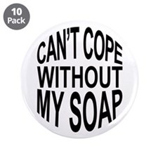 "Can't Cope Without My Soap 3.5"" Button (10 pack)"