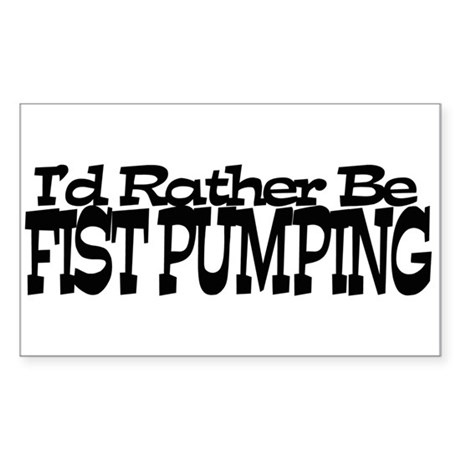 I'd Rather Be Fist Pumping Sticker (Rectangle)