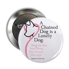 "A Chained Dog is a Lonely Dog 2.25"" Button"