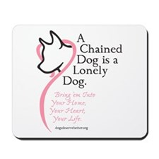 A Chained Dog is a Lonely Dog Mousepad