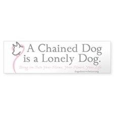 A Chained Dog is a Lonely Dog Bumper Bumper Sticker