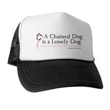 A Chained Dog is a Lonely Dog Trucker Hat