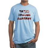 Taxed Enough Already Shirt