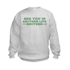 SEE YOU IN ANOTHER LIFE, BROT Sweatshirt