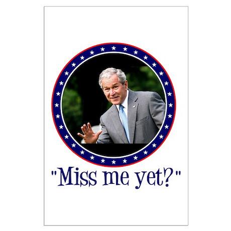 George W. Bush, Miss me, yet? Large Poster