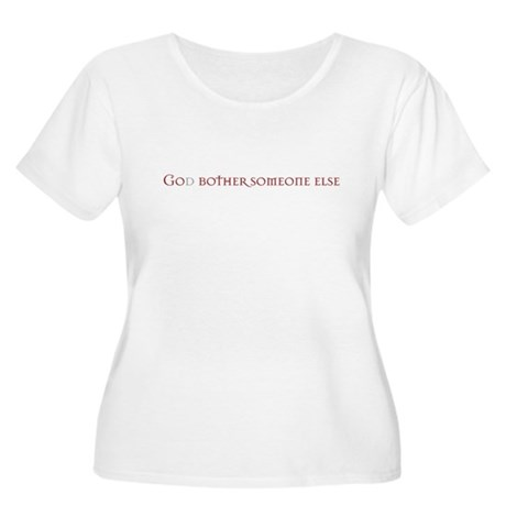 God bother someone else Women's Plus Size Scoop Ne