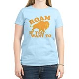 ROAM if you want to T-Shirt